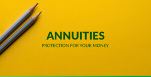 Read more about the article Annuities: Protection for Your Money & Even Adding Value