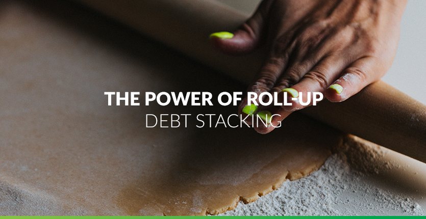 Read more about the article The Power of the Roll-up or Debt Stacking